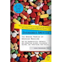 Overdosed America: The Broken Promise of American Medicine by John Abramson, 9780061344763