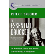 The Essential Drucker: The Best of Sixty Years of Peter Drucker's Essential Writings on Management by Peter F Drucker, 9780061345012