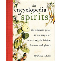 Encyclopedia of Spirits: The Ultimate Guide to the Magic of Fairies, Genies, Demons, Ghosts, Gods & Goddesses by Judika Illes, 9780061350245