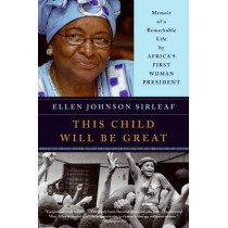 This Child Will Be Great: Memoir of a Remarkable Life by Africa's First Woman President by Ellen Johnson Sirleaf, 9780061353482