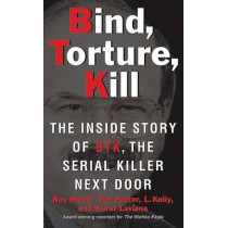 Bind, Torture, Kill: The Inside Story of BTK, the Serial Killer Next Door by Roy Wenzl, 9780061373954