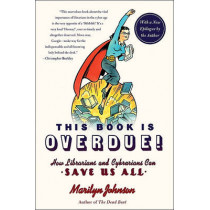 This Book Is Overdue!: How Librarians and Cybrarians Can Save Us All by Marilyn Johnson, 9780061431616
