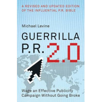 Guerrilla P.R. 2.0: Wage an Effective Publicity Campaign Without Going Broke by Michael Levine, 9780061438523