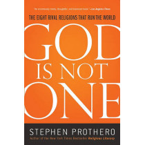 God Is Not One: The Eight Rival Religions That Run the World by Stephen Prothero, 9780061571282