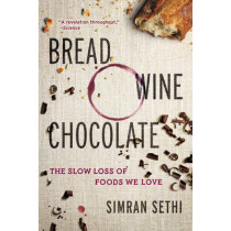 Bread, Wine, Chocolate: The Slow Loss of Foods We Love by Simran Sethi, 9780061581083