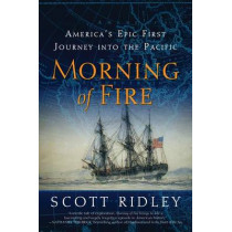 Morning of Fire: America's Epic First Journey Into the Pacific by Scott Ridley, 9780061700194