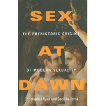 Sex at Dawn: the Prehistoric Origins of Modern Sexuality by Christopher Ryan, 9780061707803