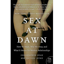 Sex at Dawn: How We Mate, Why We Stray, and What It Means for Modern Relationships by Christopher Ryan, 9780061707810