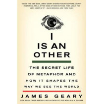 I Is an Other: The Secret Life of Metaphor and How It Shapes the Way We See the World by James Geary, 9780061710292