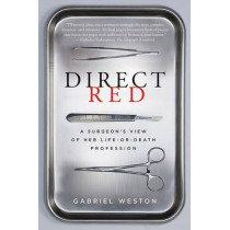 Direct Red: A Surgeon's View of Her Life-Or-Death Profession by Gabriel Weston, 9780061725418