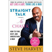 Straight Talk, No Chaser: How to Find, Keep, and Understand a Man by Steve Harvey, 9780061728969