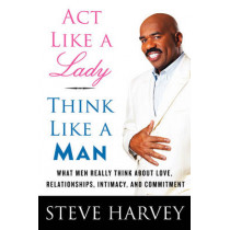 Act Like A Lady, Think Like A Man: What Men Really Think About Love, Relationships, Intimacy, and Commitment by Denene Millner, 9780061728976