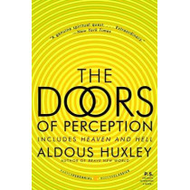 The Doors of Perception, and Heaven and Hell by Aldous Huxley, 9780061729072