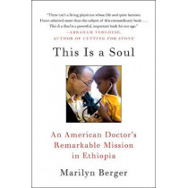 This Is a Soul: An American Doctor's Remarkable Mission in Ethiopia by Marilyn Berger, 9780061759550