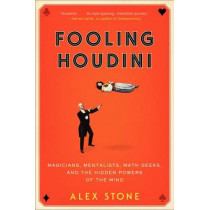 Fooling Houdini: Magicians, Mentalists, Math Geeks, and the Hidden Powers of the Mind by Alex Stone, 9780061766220
