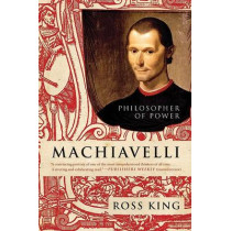Machiavelli: Philosopher of Power by Ross King, 9780061768927