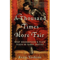 A Thousand Times More Fair: What Shakespeare's Plays Teach Us about Justice by Kenji Yoshino, 9780061769122