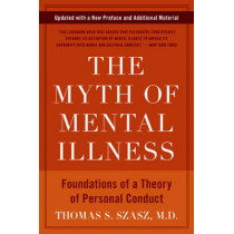 The Myth of Mental Illness: Foundations of a Theory of Personal Conduct by Thomas S. Szasz, 9780061771224
