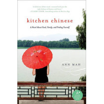 Kitchen Chinese: A Novel About Food, Family, and Finding Yourself by Ann Mah, 9780061771279