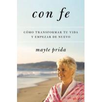 Con Fe: C�mo Transformar Tu Vida y Empezar de Nuevo by Mayte Prida, 9780061780141