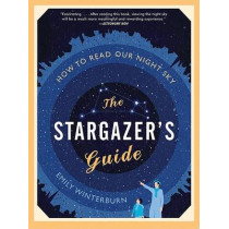 The Stargazer's Guide: How to Read Our Night Sky by Emily Winterburn, 9780061789694