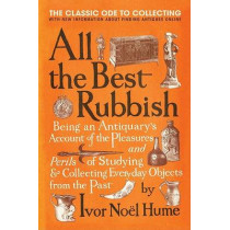 All the Best Rubbish: The Classic Ode to Collecting by Ivor Noel Hume, 9780061809897