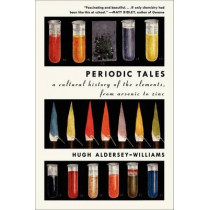 Periodic Tales: A Cultural History of the Elements, from Arsenic to Zinc by Hugh Aldersey-Williams, 9780061824739