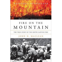 Fire on the Mountain: The True Story of the South Canyon Fire by John N MacLean, 9780061829611