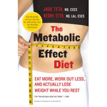 The Metabolic Effect Diet: Eat More, Work Out Less, and Actually Lose Weight While You Rest by Jade Teta, 9780061834899