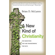 A New Kind of Christianity: Ten Questions That Are Transforming the Faith by Brian D McLaren, 9780061853999