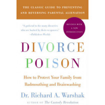 Divorce Poison New and Updated Edition: How to Protect Your Family from Bad-mouthing and Brainwashing by Richard A. Warshak, 9780061863264