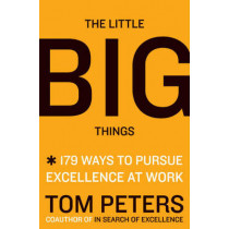 The Little Big Things: 163 Ways to Pursue EXCELLENCE by Thomas J. Peters, 9780061894084