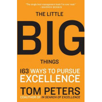 The Little Big Things: 163 Ways to Pursue EXCELLENCE by Thomas J. Peters, 9780061894107