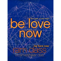 Be Love Now: The Path of the Heart by Ram Dass, 9780061961380