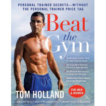 Beat the Gym: Personal Trainer Secrets--Without the Personal Trainer Price Tag by Tom Holland, 9780061984051