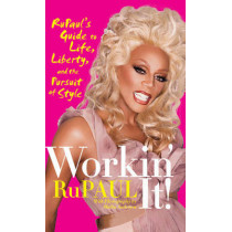 Workin' It!: RuPaul's Guide to Life, Liberty, and the Pursuit of Style by RuPaul, 9780061985836