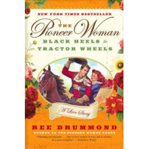 The Pioneer Woman: Black Heels to Tractor Wheels: A Love Story by Ree Drummond, 9780061997174