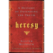 Heresy: A History of Defending the Truth by Alister McGrath, 9780061998997