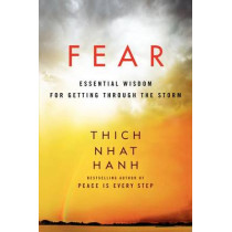 Fear: Essential Wisdom for Getting Through the Storm by Thich Nhat Hanh, 9780062004734