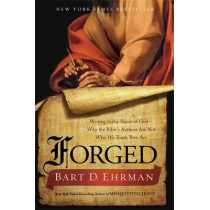 Forged: Writing in the Name of God--Why the Bibles Authors Are Not Who We Think They Are by Bart D. Ehrman, 9780062012623