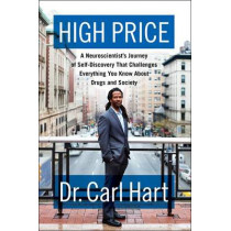 High Price: A Neuroscientist's Journey of Self-Discovery That Challenges Everything You Know about Drugs and Society by Carl Hart, 9780062015884