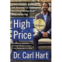 High Price: A Neuroscientist's Journey of Self-Discovery That Challenges Everything You Know about Drugs and Society by Carl Hart, 9780062015891