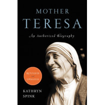 Mother Teresa: An Authorized Biography by Kathryn Spink, 9780062026149