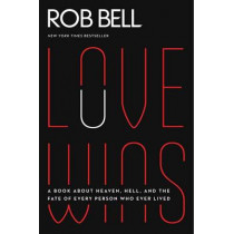 Love Wins: A Book About Heaven, Hell, and the Fate of Every Person Who Ever Lived by Rob Bell, 9780062049650