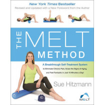 The MELT Method: A Breakthrough Self-Treatment System to Eliminate Chronic Pain, Erase the Signs of Aging, and Feel Fantastic in Just 10 Minutes a Day! by Sue Hitzmann, 9780062065360