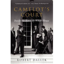 Camelot's Court: Inside the Kennedy White House by Robert Dallek, 9780062065858
