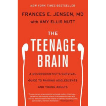 The Teenage Brain: A Neuroscientist's Survival Guide to Raising Adolescents and Young Adults by Frances E Jensen, 9780062067852