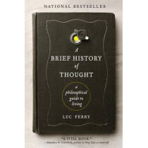 A Brief History of Thought: A Philosophical Guide to Living by Luc Ferry, 9780062074249