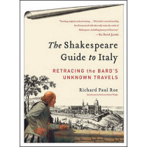 The Shakespeare Guide to Italy: Retracing the Bard's Unknown Travels by Richard Paul Roe, 9780062074263