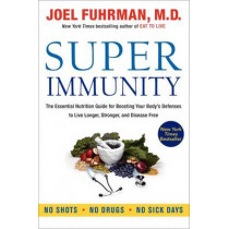 Super Immunity: The Essential Nutrition Guide for Boosting Your Body's Defenses to Live Longer, Stronger, and Disease Free by Joel Fuhrman, 9780062080646